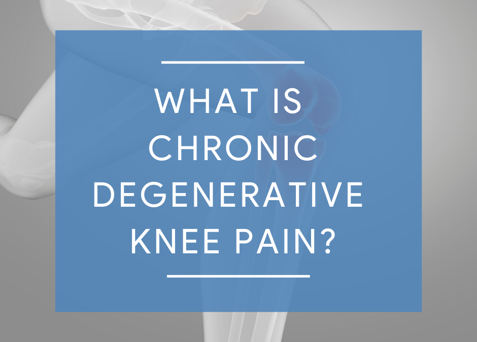 What Is Chronic Degenerative Knee Pain?